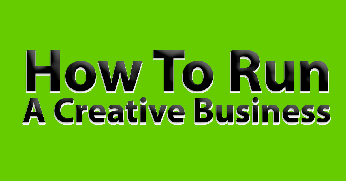 How To Run A Creative Business
