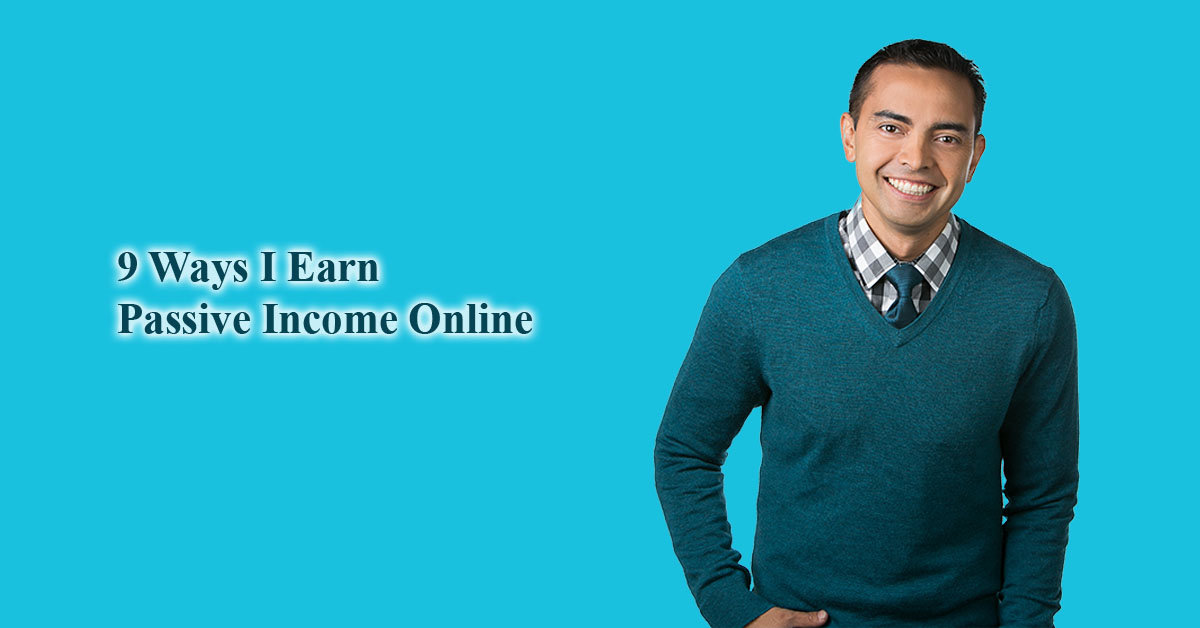 Earn Passive Income Online [9 Ways]