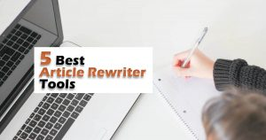 Best Article Rewriter: Top 5 powerful for 2020
